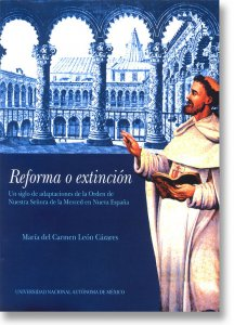 Reforma o extinción : un siglo de adaptaciones de la orden de Nuestra Señora de la Merced en Nueva España