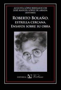 Roberto Bolaño, estrella cercana : ensayos sobre su obra