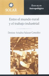 Entre el mundo rural y el trabajo industrial : estudio de la cultura laboral en un aserradero de la Sierra Tarahumara