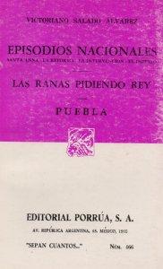 Episodios nacionales: Santa Anna, la reforma, la intervención, el imperio. Las ranas pidiendo rey ; Puebla