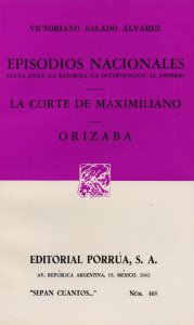 Episodios nacionales : Santa Anna, la reforma, la intervención, el imperio ; La corte de Maximiliano ; Orizaba