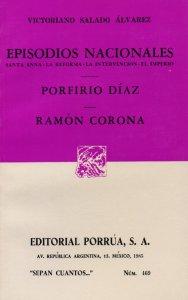 Episodios nacionales: Santa Anna, la reforma, la intervención, el imperio. Porfirio Díaz ; Ramón Corona