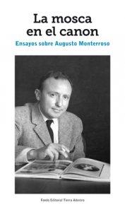 La mosca en el canon : ensayos sobre Augusto Monterroso