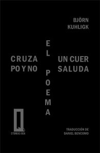 El poema cruza un cuerpo y no saluda = Das Gedicht geht durch einen Körper und grüsst nicht mal