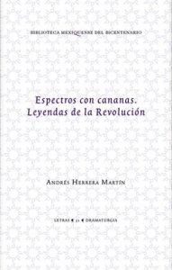 Espectros con cananas : leyendas de la Revolución
