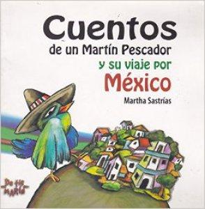 Cuentos de un Martín Pescador y su viaje por México