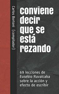 Conviene decir que se está rezando : 69 lecciones de Eusebio Ruvalcaba sobre la acción y efecto de escribir