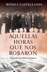 Aquellas horas que nos robaron : el desafío de Gilberto Bosques