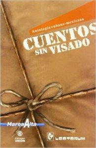 Cuentos sin visado. Antología de nuevos narradores cubanos y mexicanos