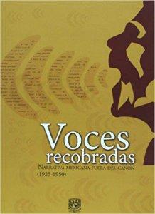 Voces recobradas. Narrativa mexicana fuera del canon (1925-1950)