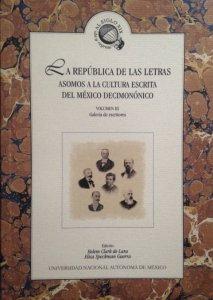 La república de las letras. Asomos a la cultura escrita del México decimonónico. Volumen III Galería de escritores