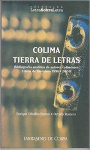 Colima, tierra de letras : bibliografía analítica de autores colimenses : libros de literatura 1996-2000