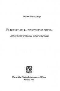 El discurso de la espiritualidad dirigida : Antonio Nuñez de Miranda, confesor de Sor Juana