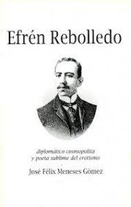 Efrén Rebolledo : diplomático, cosmopolita y poeta sublime del erotismo
