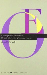 La imaginación novelesca : Bernal Díaz entre géneros y épocas