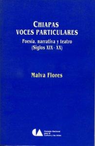 Chiapas : voces particulares : poesía, narrativa y teatro, siglos XIX-XX