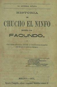 Historia de Chucho el Ninfo escrita por Facundo : con datos auténticos, debidos a indiscreciones femeniles (de las que el autor se huelga)