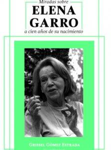 Miradas sobre Elena Garro a cien años de su nacimiento