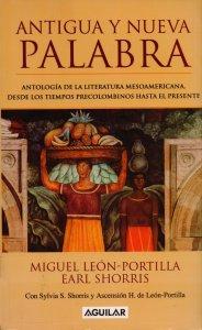 Antigua y nueva palabra: una antología de la literatura mesoamericana, desde los tiempos precolombinos hasta el presente