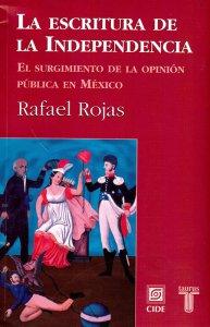 La escritura de la Independencia : el surgimiento de la opinión pública en México.