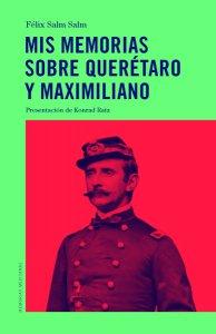 Mis memorias sobre Querétaro y Maximiliano