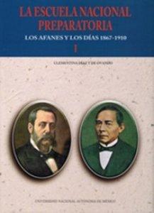 La Escuela Nacional Preparatoria : los afanes y los días : 1867-1910 : tomo I y II