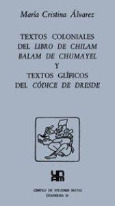 Textos coloniales del libro de Chilam Balam de Chumayel y textos glíficos del Códice de Dresde