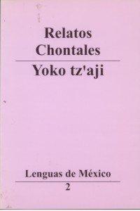 Relatos chontales = Yoko tz'aji