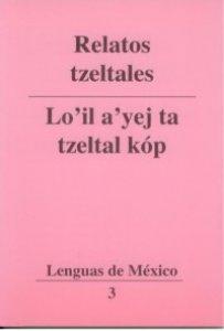 Relatos tzeltales/Lo'il a'yej ta tzeltal kóp