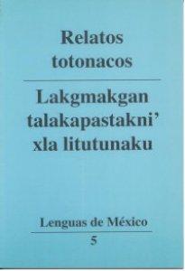 Relatos totonacos = Lakgmakgan talakapastakni' xla litutunaku