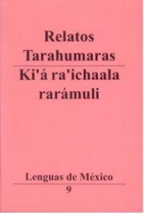 Relatos tarahumaras = Ki'á ra'ichaala rarámuli