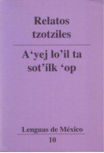 Relatos tzotziles = A'yej lo'il ta sot'ilk'op