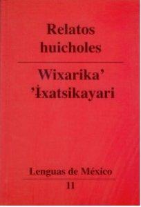 Relatos huicholes = Wixarika' 'ïxatsikayari