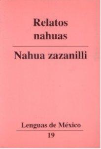 Relatos nahuas = Nahua zazanilli