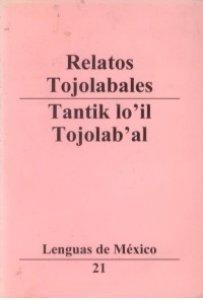 Relatos tojolabales = Tantik lo'il tojolab'al