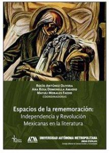 Espacios de la rememoración : Independencia y Revolución Mexicanas en la literatura