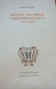 Medias palabras (edición de la correspondencia entre Martín Luis Guzmán y Alfonso Reyes)