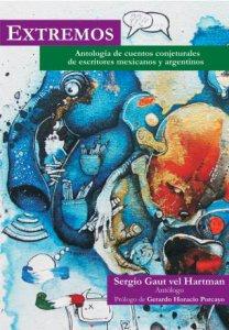 Extremos : antología de cuentos conjeturales de escritores mexicanos y argentinos