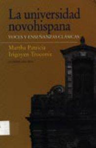 La universidad novohispana : voces y enseñanzas clásicas
