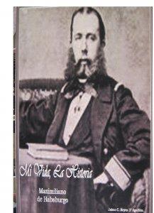 Mi vida, la historia : Maximiliano de Habsburgo