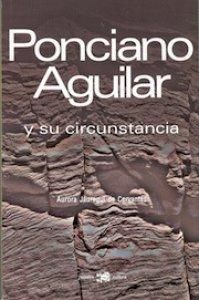 Ponciano Aguilar y su circunstancia