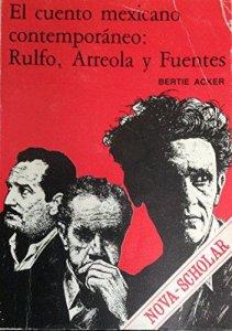 El cuento mexicano contemporáneo : Rulfo, Arreola y Fuentes : temas y cosmovisión