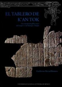 El tablero de K'an Tok : una inscripción glífica maya del grupo XVI de Palenque, Chiapas