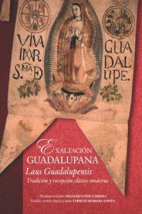 Exaltación guadalupana = Laus guadalupensis : tradición y recepción clásico-moderna