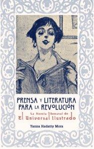 Prensa y literatura para la revolución : la Novela Semanal de El Universal Ilustrado (1922-1925)