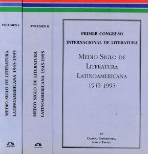 Memorias : Primer Congreso Internacional Medio Siglo de Literatura Latinoamericana, 1945-1995