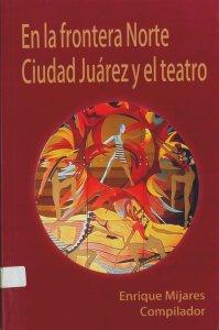En la frontera norte Ciudad Juárez y el teatro