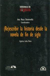 (Re)escribir la historia desde la novela de fin de siglo. Argentina, Caribe, México