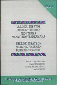 La Línea : ensayos sobre literatura fronteriza México-Norteamericana = The Line : essays on Mexican/American border literature