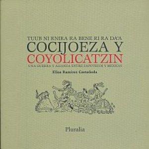 Cocijoeza y Coyolicatzin : una guerra y alianza entre zapotecos y mexicas : tuub ni rnira ra bene ri ra da'a